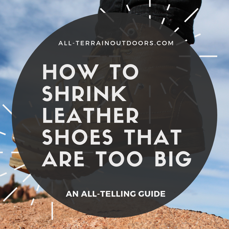 how to shrink leather shoes that are too big