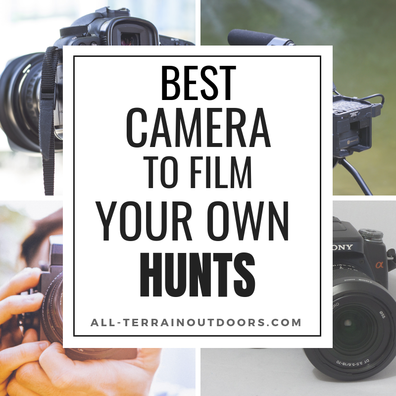 best camera to film your own hunts